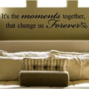 Wall Sayings Vinyl Lettering (9x45) It's The Moments Together That Change Us Forever 9x45 Vinyl Lettering Wall Sayings Wall Decals Vinyl Wall Art Wall Words