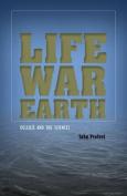 Life, War, Earth