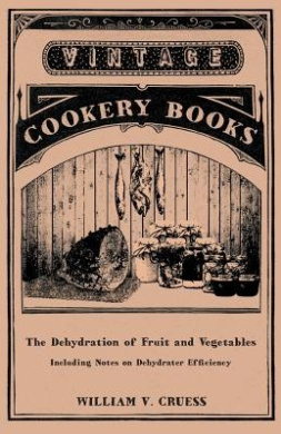 The Dehydration of Fruit and Vegetables - Including Notes on Dehydrater Efficiency