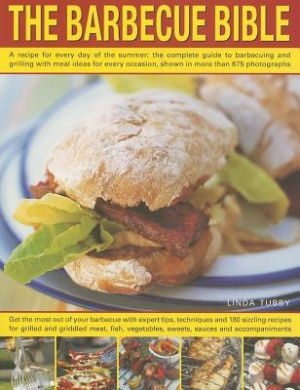 The Barbecue Bible: A Recipe for Every Day of the Summer; the Complete Guide to Barbecuing and Grilling with Meal Ideasfor Every Occasion, Shown in Over 700 Photographs