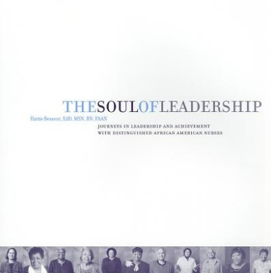 The Soul of Leadership: Journeys in Leadership Achievement with Distinguished African American Nurses