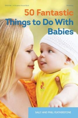 50 Fantastic Things to Do with Babies (50 Fantastic Things)