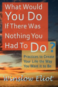 What Would You Do If There Was Nothing You Had to Do?
