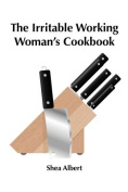 The Irritable Working Woman's Cookbook