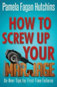 How to Screw Up Your Marriage