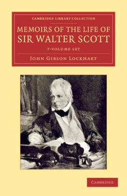 Memoirs of the Life of Sir Walter Scott 7 Volume Set (Cambridge Library Collection - Literary Studies)