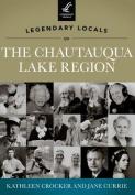 Legendary Locals of the Chautauqua Lake Region, New York