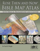 Rose Then and Now Bible Map Atlas with Biblical Backgrounds and Culture