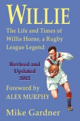 Willie - The Life and Times of Willie Horn, a Rugby League Legend