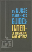 The Nurse Manager's Guide to an Intergenerational Workforce