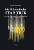 Die Philosophie bei Star Trek - Mit Kirk, Spock und Picard auf der Reise Durch Unendliche Weiten [GER]