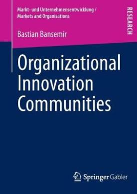 Organizational Innovation Communities (Markt und Unternehmensentwicklung / Markets and Organisations)