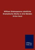 William Shakespeares S Mtliche Dramatische Werke in Drei B Nden [GER]