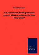 Die Geschichte Der Elbgermanen Von Der V Lkerwanderung in Ihren Hauptz Gen