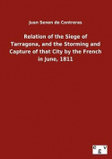 Relation of the Siege of Tarragona, and the Storming and Capture of That City by the French in June, 1811 [GER]