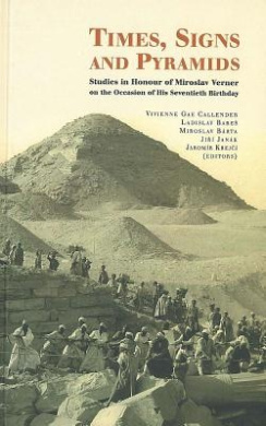Times, Signs and Pyramids: Studies in Honour of Miroslav Verner on the Occassion of His Seventieth Birthday
