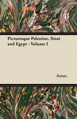 Picturesque Palestine, Sinai and Egypt - Volume I