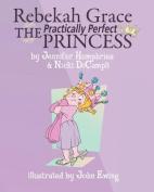 Rebekah Grace the Practically Perfect Princess