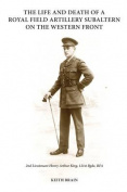 The Life and Death of a Royal Field Artillery Subaltern on the Western Front