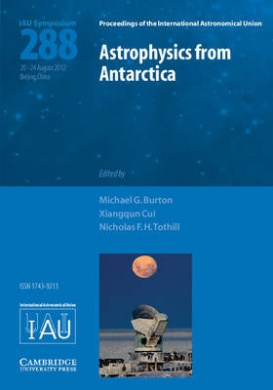 Astrophysics from Antarctica (IAU S288) (Proceedings of the International Astronomical Union Symposia and Colloquia)