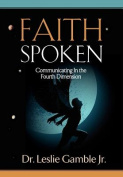 FAITH SPOKEN - Communicating in the Fourth Dimension
