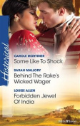 Some Like To Shock/behind The Rake's Wicked Wager/forbidden Jewel Of India