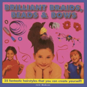 Brilliant Braids, Beads & Bows