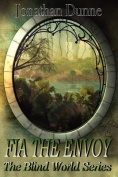 Fia The Envoy - The Blind World Series Volume 1
