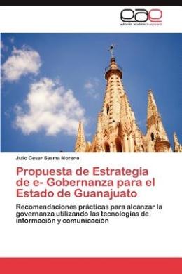 Propuesta de Estrategia de E- Gobernanza Para El Estado de Guanajuato