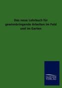 Das Neue Lehrbuch Fur Gewinnbringende Arbeiten Im Feld Und Im Garten [GER]