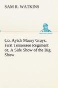 Co. Aytch Maury Grays, First Tennessee Regiment Or, a Side Show of the Big Show