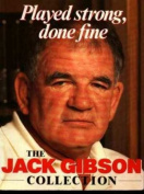 Played strong, done fine - The Jack Gibson Collection