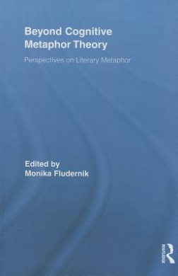 Beyond Cognitive Metaphor Theory: Perspectives on Literary Metaphor (Routledge Studies in Rhetoric and Stylistics)