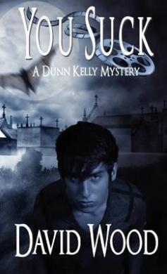 You Suck: A Dunn Kelly Mystery