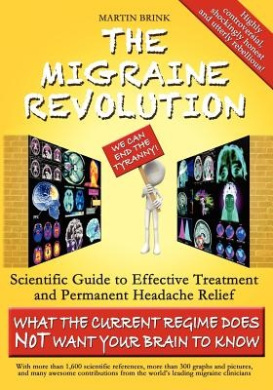 The Migraine Revolution: We Can End the Tyranny!: Scientific Guide to Effective Treatment and Permanent Headache Relief (What the Current Regime Does Not Want Your Brain to Know)