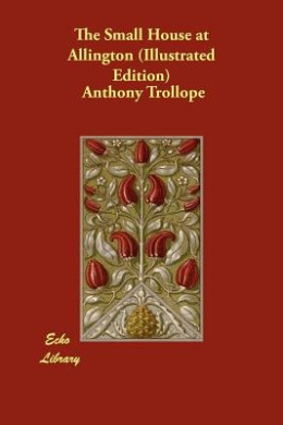 The Small House at Allington (Illustrated Edition)