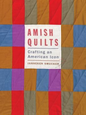 Amish Quilts: Crafting an American Icon (Young Center Books in Anabaptist and Pietist Studies)