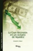 La Gran Recesion En Un Oceano de Liquidez [Spanish]