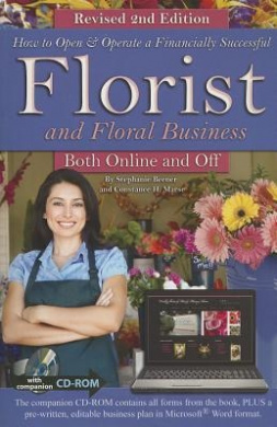 How to Open & Operate a Financially Successful Florist and Floral Business Both Online and Off with Companion CD-ROM Revised 2nd Edition: With Compani