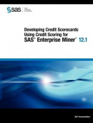 Developing Credit Scorecards Using Credit Scoring for SAS Enterprise Miner 12.1