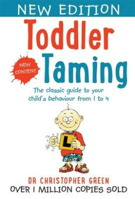Toddler Taming: The Classic Guide to Your Child's Behaviour From1 to 4