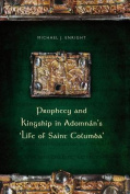 Prophecy and Kingship in Adomnan's 'Life of Saint Columba'