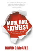 Mom, Dad, I'm an Atheist - the Guide to Coming Out as a Non-believer
