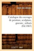 Catalogue Des Ouvrages de Peinture, Sculpture, Gravure [FRE]