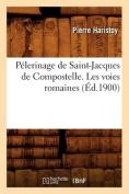 Pelerinage de Saint-Jacques de Compostelle. Les Voies Romaines, (Ed.1900)  [FRE]