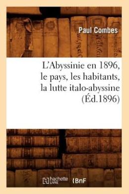 L'Abyssinie En 1896, Le Pays, Les Habitants, La Lutte Italo-Abyssine (Ed.1896) (Histoire)