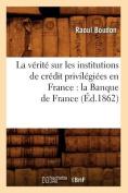 La Verite Sur Les Institutions de Credit Privilegiees En France [FRE]