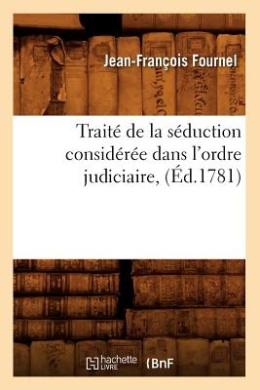 Traite de La Seduction Consideree Dans L'Ordre Judiciaire, (Ed.1781) (Sciences Sociales)