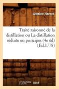 Traite Raisonne de La Distillation Ou La Distillation Reduite En Principes (4e Ed) (Ed.1778)  [FRE]