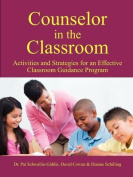 Counselor in the Classroom, Activities and Strategies for an Effective Classroom Guidance Program